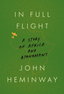 In Full Flight : A Story of Africa and Atonement, Hardback Book