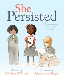 She Persisted : 13 American Women Who Changed the World, Hardback Book