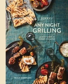 Food52 Any Night Grilling : 60 Ways to Fire Up Dinner (and More), Hardback Book