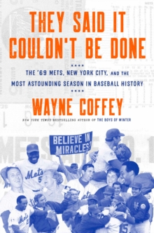 They Said It Couldn't Be Done : The '69 Mets, New York City, and the Most Astounding Season in Baseball History, Hardback Book