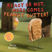 Ready or Not, Here Comes Peanut Butter!: A Scratch-and-Sniff Book, Board book Book