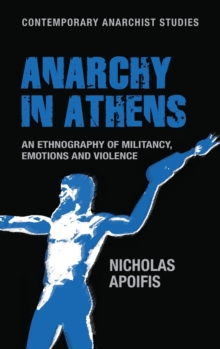 Anarchy in Athens : An Ethnography of Militancy, Emotions and Violence, Hardback Book