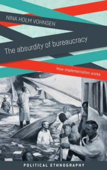 The Absurdity of Bureaucracy : How Implementation Works, Hardback Book