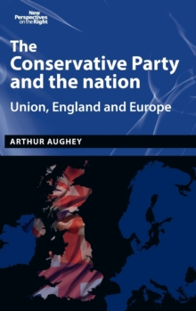 The Conservative Party and the Nation : Union, England and Europe, Hardback Book