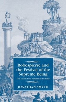 Robespierre and the Festival of the Supreme Being : The Search for a Republican Morality, Paperback Book