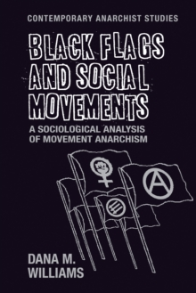 Black flags and social movements : A sociological analysis of movement anarchism, PDF eBook
