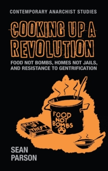 Cooking Up a Revolution : Food Not Bombs, Homes Not Jails, and Resistance to Gentrification, Hardback Book