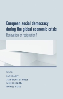 European Social Democracy During the Global Economic Crisis : Renovation or Resignation?, Paperback / softback Book