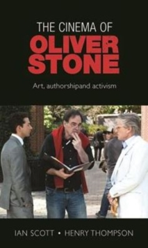 The Cinema of Oliver Stone : Art, Authorship and Activism, Paperback / softback Book