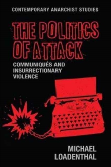 The Politics of Attack : CommuniqueS and Insurrectionary Violence, Paperback / softback Book