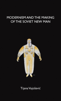 Modernism and the Making of the Soviet New Man, Hardback Book