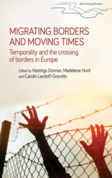 Migrating Borders and Moving Times : Temporality and the Crossing of Borders in Europe, Paperback / softback Book
