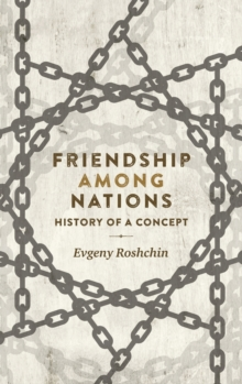 Friendship Among Nations : History of a Concept, Hardback Book