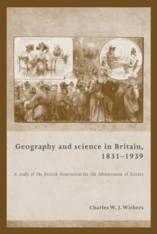 Geography and Science in Britain, 1831-1939 : A Study of the British Association for the Advancement of Science, Paperback / softback Book