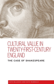 Cultural Value in Twenty-First-Century England : The Case of Shakespeare, Paperback / softback Book