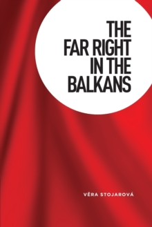The Far Right in the Balkans, Paperback / softback Book
