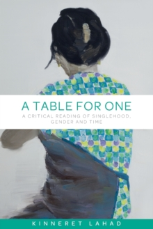 A Table for One : A Critical Reading of Singlehood, Gender and Time, Paperback / softback Book