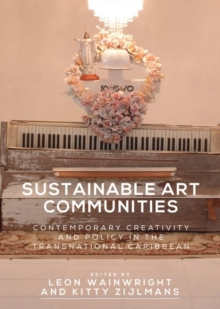 Sustainable Art Communities : Contemporary Creativity and Policy in the Transnational Caribbean, Hardback Book