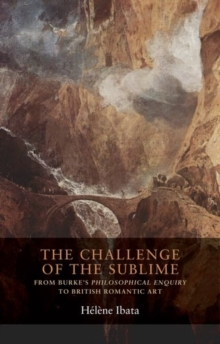 The Challenge of the Sublime : From Burke's <i>Philosophical Enquiry</i> to British Romantic Art, Hardback Book