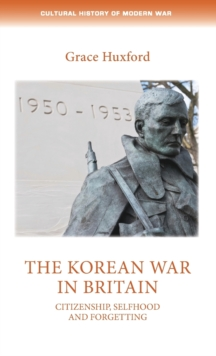 The Korean War in Britain : Citizenship, Selfhood and Forgetting, Hardback Book