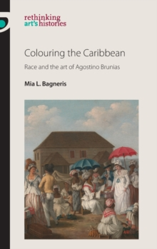 Colouring the Caribbean : Race and the Art of Agostino Brunias, Hardback Book