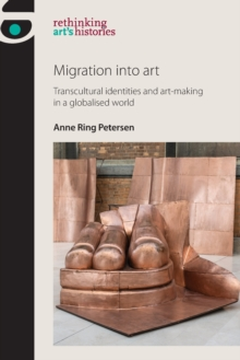 Migration into Art : Transcultural Identities and Art-Making in a Globalised World, Paperback / softback Book
