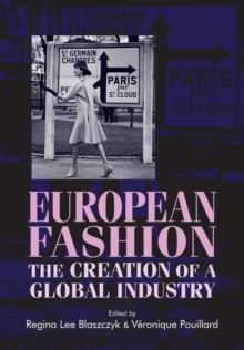 European Fashion : The Creation of a Global Industry, Paperback / softback Book
