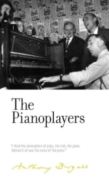 The Pianoplayers : By Anthony Burgess, Hardback Book