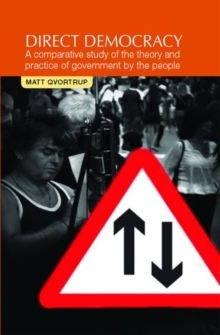 Direct Democracy : A Comparative Study of the Theory and Practice of Government by the People, Paperback / softback Book
