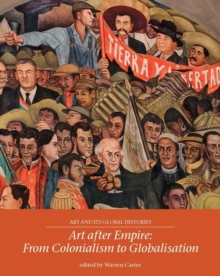 Art After Empire : From Colonialism to Globalisation, Paperback / softback Book