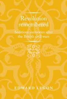 Revolution Remembered : Seditious Memories After the British Civil Wars, Hardback Book