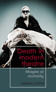 Death in Modern Theatre : Stages of Mortality, Hardback Book