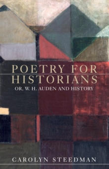 Poetry for Historians : Or, W. H. Auden and History, Paperback / softback Book