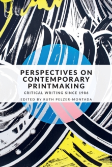 Perspectives on Contemporary Printmaking : Critical Writing Since 1986, Paperback Book