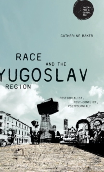 Race and the Yugoslav Region : Postsocialist, Post-Conflict, Postcolonial?, Hardback Book
