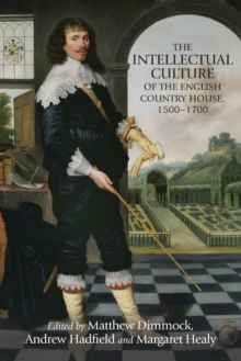 The Intellectual Culture of the English Country House, 1500-1700, Paperback Book