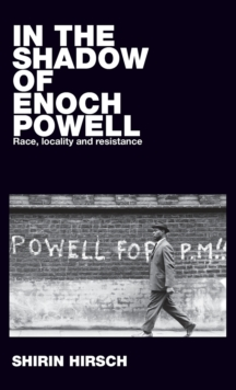 In the Shadow of Enoch Powell : Race, Locality and Resistance, Hardback Book