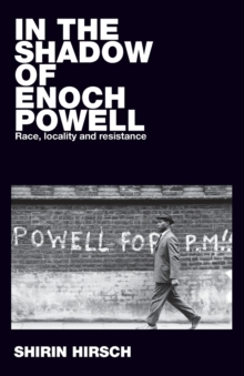 In the Shadow of Enoch Powell : Race, Locality and Resistance, Paperback / softback Book