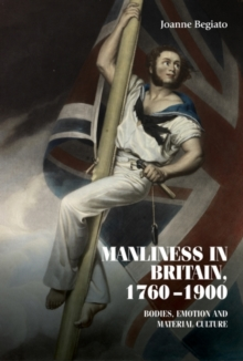 Manliness in Britain, 1760-1900 : Bodies, emotion, and material culture, EPUB eBook