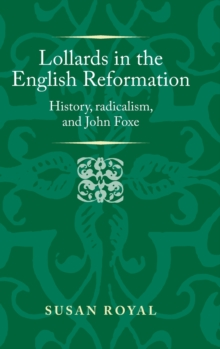 Lollards in the English Reformation : History, Radicalism, and John Foxe, Hardback Book