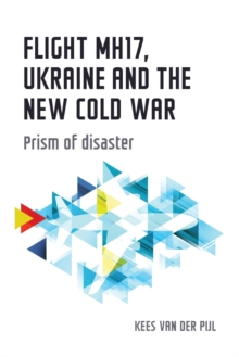 Flight Mh17, Ukraine and the New Cold War : Prism of Disaster, Paperback Book