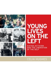 Young Lives on the Left : Sixties Activism and the Liberation of the Self, Paperback / softback Book