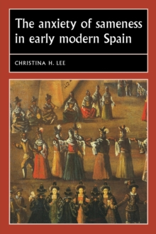 The Anxiety of Sameness in Early Modern Spain, Paperback / softback Book