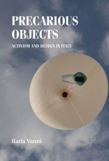 Precarious Objects : Activism and Design in Italy, Hardback Book