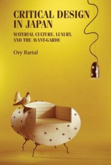 Critical Design in Japan : Material Culture, Luxury, and the Avant-Garde, Hardback Book