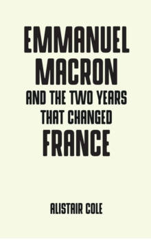 Emmanuel Macron and the Two Years That Changed France, Paperback / softback Book