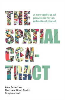 The Spatial Contract : A New Politics of Provision for an Urbanized Planet, Paperback / softback Book