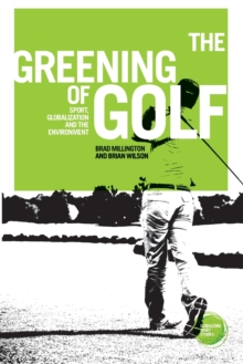 The Greening of Golf : Sport, Globalization and the Environment, Paperback / softback Book