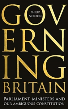 Governing Britain : Parliament, Ministers and Our Ambiguous Constitution, Hardback Book