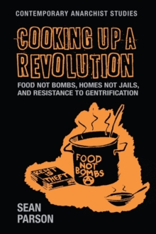 Cooking Up a Revolution : Food Not Bombs, Homes Not Jails, and Resistance to Gentrification, Paperback / softback Book